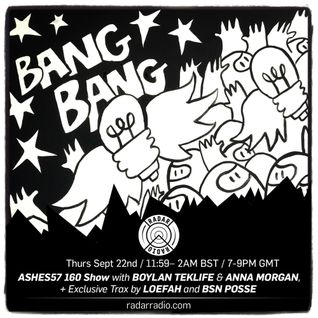 160 w/Ashes57 w/ Special Guests Boylan Teklife & Anna Morgan - 22nd September 2016