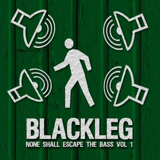 Blackleg - None Shall Escape the Bass Mix vol.1 2011