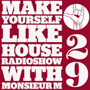 MAKE YOURSELF LIKE...HOUSE Radioshow - with Monsieur M. - #029