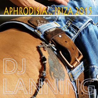 Dj Lanning  - Aphrodisia in Ibiza 2015 ( live set )