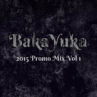 BakaYuka 2015 Promo Mix Vol 1