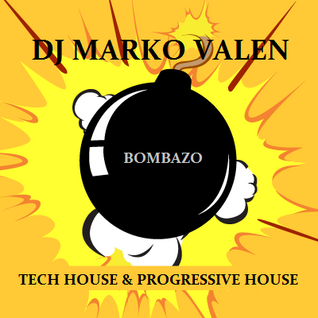 DJ MARKO VALEN - TECH HOUSE & PROGRESSIVE HOUSE - BOMBAZO - BACK TO BACK RADIO