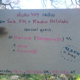 SUB FM / Radio Helsinki - disko404 radio - Haima & Simon/off b2b doze - 16/04/15