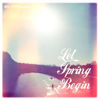 Dr. J Presents: Let Spring Begin