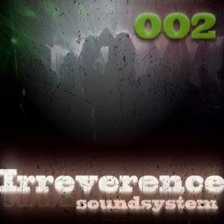 ISS - Irreverence SoundSystem 002 (Ft.Rolex Tharsus)