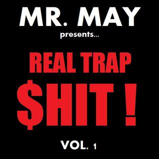 Mr. May presents... REAL TRAP $HIT!