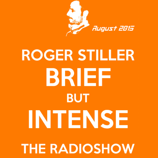 Roger Stiller - Brief But Intense - RadioShow August 2015