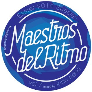 Maestros Del Ritmo vol 7 - Easter Special - 2014 Official Mix By John Trend