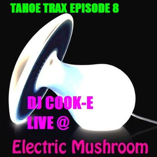 Tahoe Trax Episode 8 LIVE @ Electric Mushroom