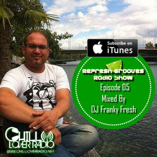 ReFresh Grooves Radio Show Ep 05 Mixed By DJ Franky Fresh