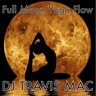 Full Moon Yoga Flow LIVE May 21 2016 DJ Travis Mac