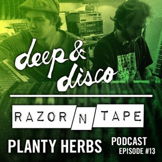 The Deep&Disco / Razor-N-Tape Podcast Episode #13: The Planty Herbs
