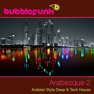 * Bubblefunk - Arabesque 2 - Arabic House DJ Mix *