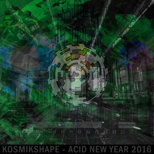 ☮ KOSMIKSHAPE - ACID NEW YEAR 2016 - ACID TECHNO MIX ☮
