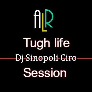 ALR Radio Show 13 - 11 - 2016  Dj Sinopoli Ciro - Tough Life Session