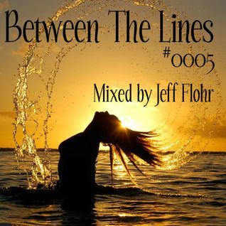 Between The Lines #0005 Ibiza House Session. Mixed by Jeff Flohr