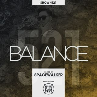 BALANCE - Show #521 (Hosted by Spacewalker)