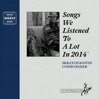 Skratch Bastid & Cosmo Baker - Songs We Listened To A Lot In 2014