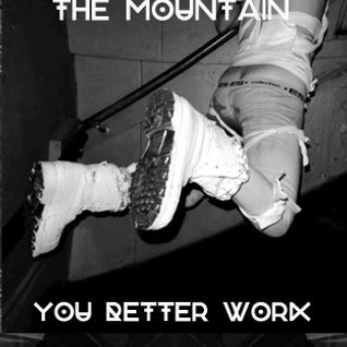 THE MOUNTAIN YOU BETTER WORK