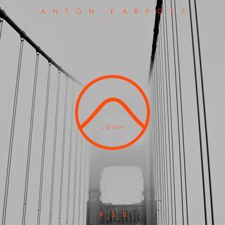 Anton Karpoff presents LOOM - 030
