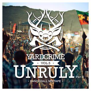 Yardcrime Intl. - Vol. 5 - Unruly Pt.2