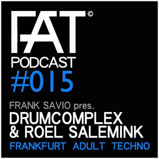 FAT Podcast - Episode #015 | with Frank Savio & Drumcomplex & Roel Salemink (Driving Forces Rec)