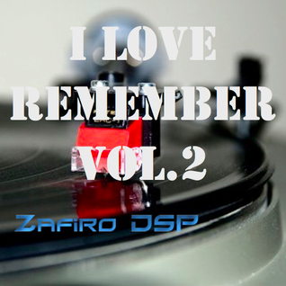 I Love Remember vol.2 by Zafiro DSP 3-6-2013