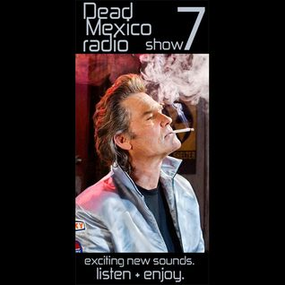 Dead Mexico Radio: Show 7