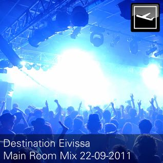 Destination Eivissa Main Room Mix 22-09-2011
