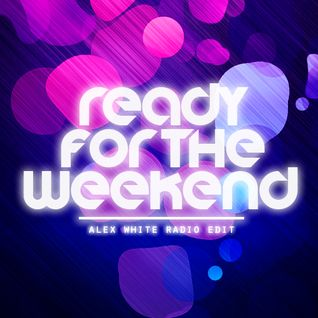 Ready For The Weekend (Alex White Radio Edit) - R3hab & Nervo feat. Ayah Marar