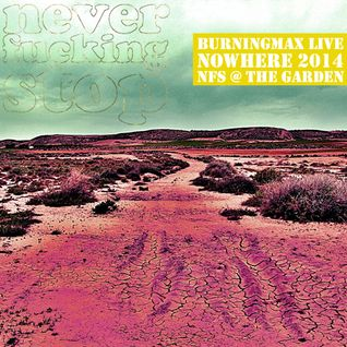 Burningmax Live • Nowhere 2013 • Neverfuckingstop Garden