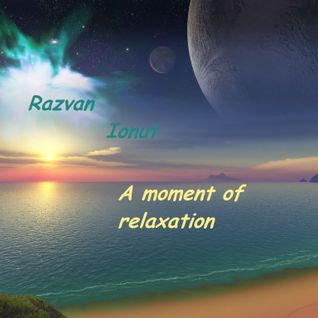 Razvan Ionut-A moment of relaxation ( Ambient mix 2015 )