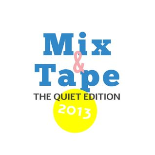 Mix&Tape 2013 The QUIET Edition