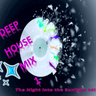 Deep House Mix 1 (The Night into The Sunlight Mix)