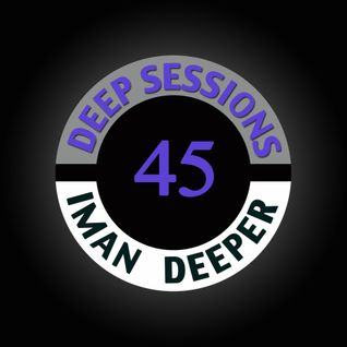 Deep Sessions Radioshow | Episode 45 | by Iman Deeper