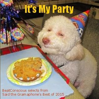 It's My Party - BeatConscious Selects from Said the Gramaphone's Best of 2015