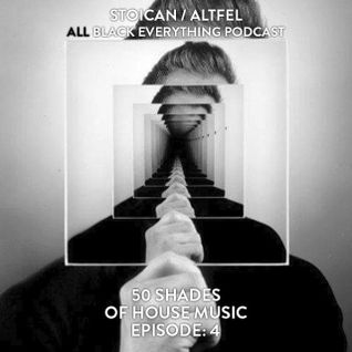 Stoican - ALL BLACK EVERYTHING PODCAST 004 - Fifty shades of house music