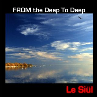 Le Siül - From the Deep to the Deep