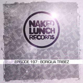 Naked Lunch PODCAST #197 - BORIQUA TRIBEZ