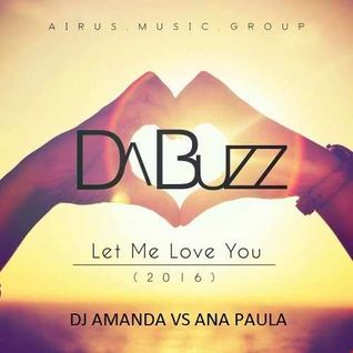 DA BUZZ LET ME LOVE YOU 2016 [DJ AMANDA VS ANA PAULA]