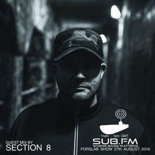 SUB FM - Forslab Show w/ Section 8 Guest Mix - 27-08-2016