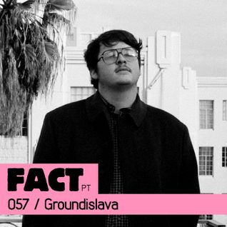 FACT PT Mix 057: Groundislava