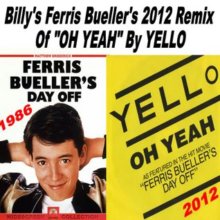 "Billy's Ferris Bueller's Day Off 2012 Remix Of: ""OH YEAH"" By Yello: FromThe Soundtrack 1986"