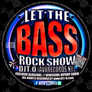 DJT.O - LET THE BASS ROCK SHOW APRIL 2015