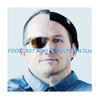 FOOLCAST 040 - SMALLTOWN DJs