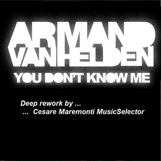 You don't know me  [Armand Van Helden]    Rework by Cesare Maremonti MusicSelector®