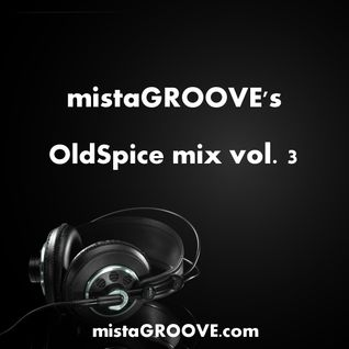 mistaGROOVE's OldSpice mix vol. 3
