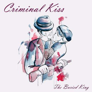 The Buried King - Criminal Kiss Mix