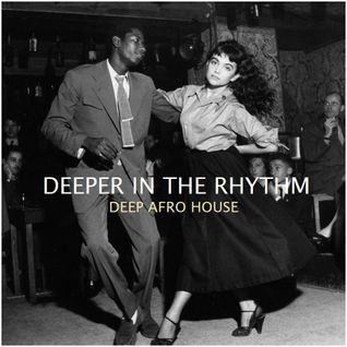 "DEEP AFRO HOUSE - ""Deeper In The Rhythm"""