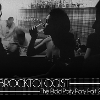 Brocktologist - The Plaid Party II